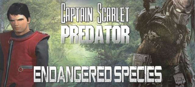 Captain Scarlet/Predator:  Endangered Species